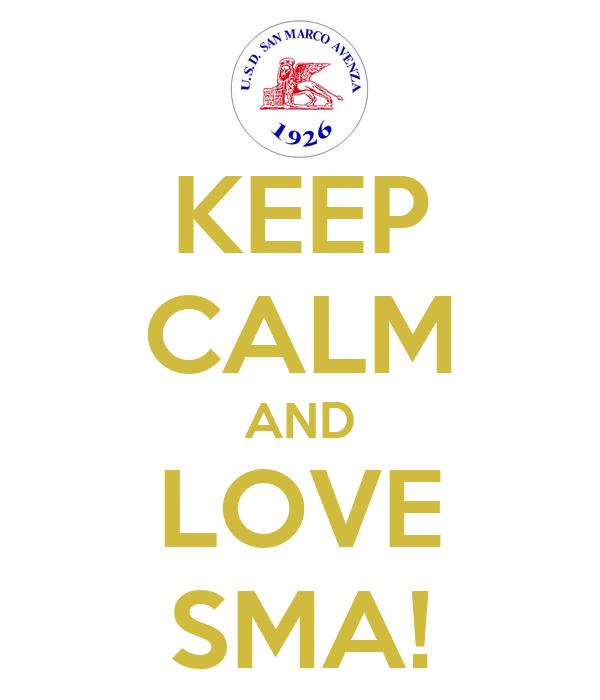 KEEP CALM AND LOVE SMA!