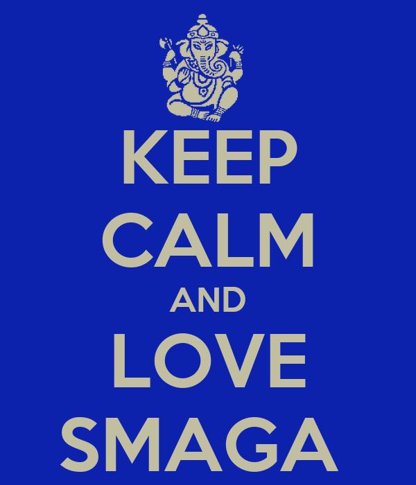 KEEP CALM AND LOVE SMAGA