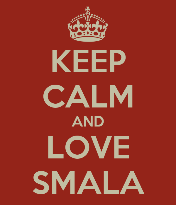 KEEP CALM AND LOVE SMALA