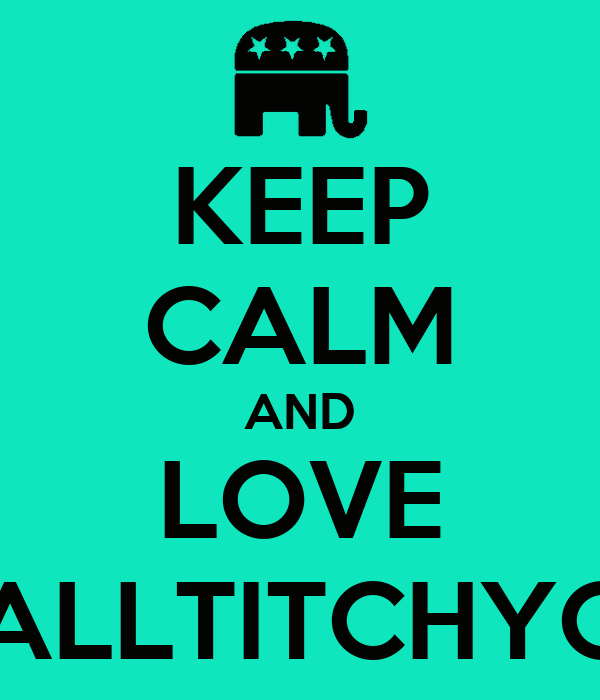 KEEP CALM AND LOVE SMALLTITCHYONE