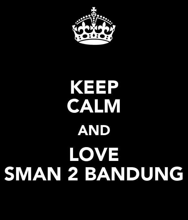KEEP CALM AND LOVE SMAN 2 BANDUNG