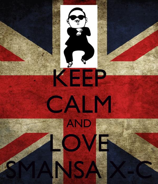 KEEP CALM AND LOVE SMANSA X-C