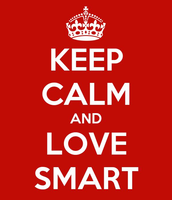 KEEP CALM AND LOVE SMART