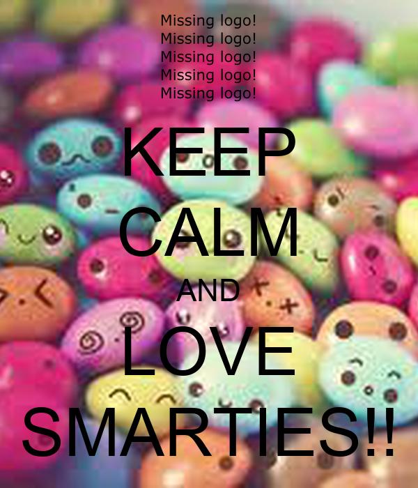 KEEP CALM AND LOVE SMARTIES!!