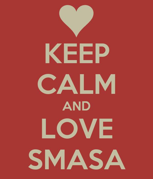 KEEP CALM AND LOVE SMASA