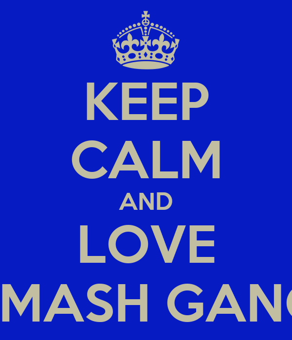 KEEP CALM AND LOVE SMASH GANG