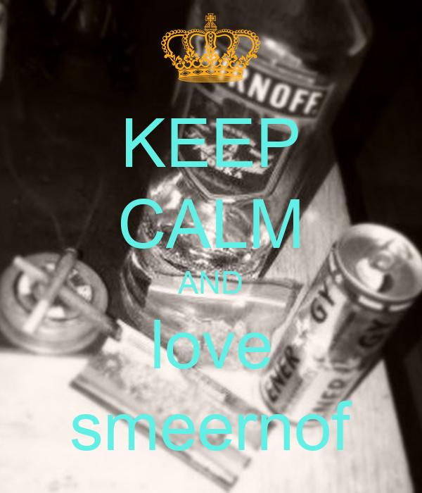 KEEP CALM AND love smeernof