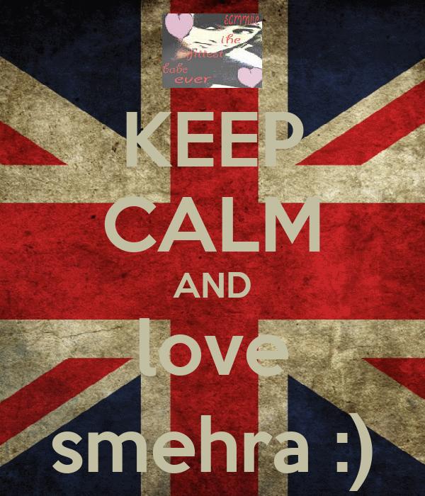 KEEP CALM AND love smehra :)