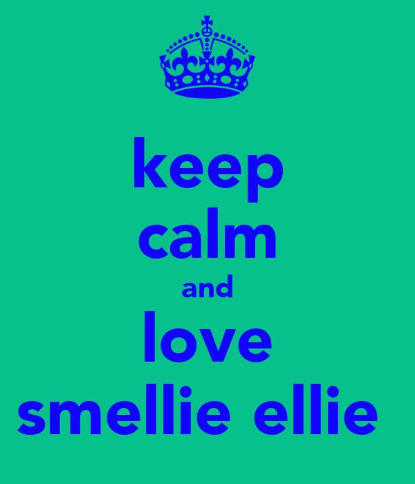 keep calm and love smellie ellie