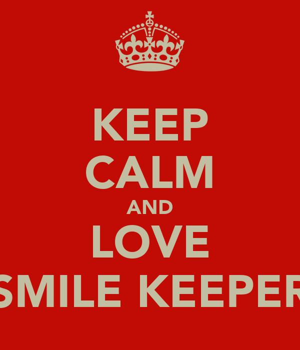 KEEP CALM AND LOVE SMILE KEEPER