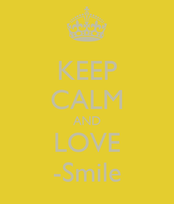 KEEP CALM AND LOVE -Smile