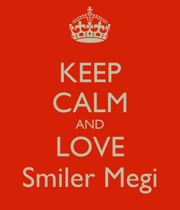 KEEP CALM AND LOVE Smiler Megi