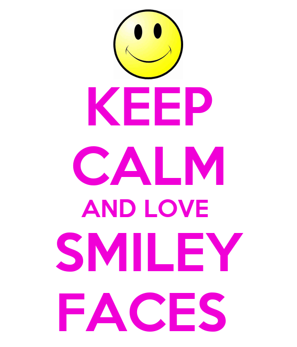 KEEP CALM AND LOVE  SMILEY FACES
