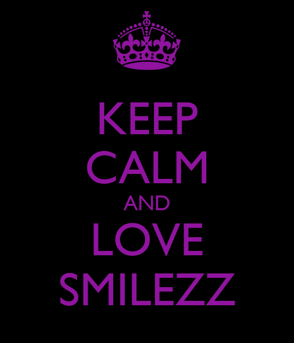 KEEP CALM AND LOVE SMILEZZ