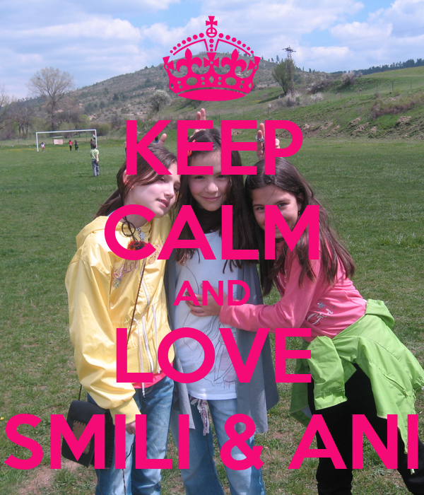 KEEP CALM AND LOVE SMILI & ANI