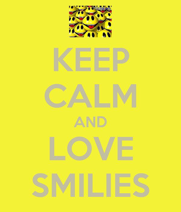 KEEP CALM AND LOVE SMILIES