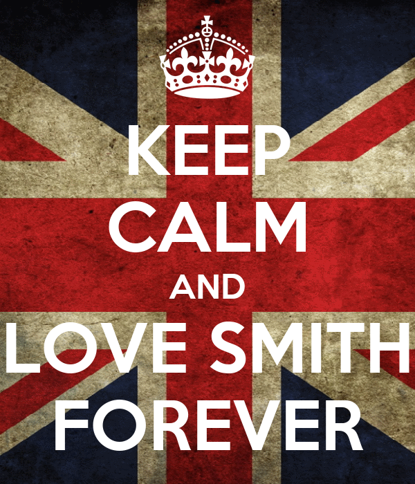 KEEP CALM AND LOVE SMITH FOREVER