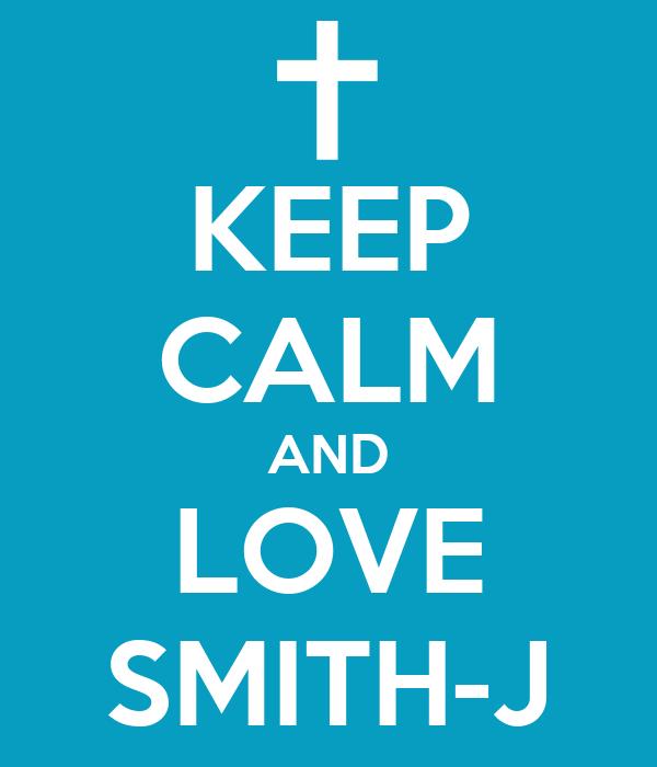 KEEP CALM AND LOVE SMITH-J