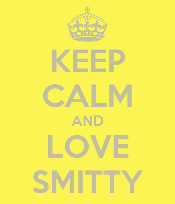 KEEP CALM AND LOVE SMITTY