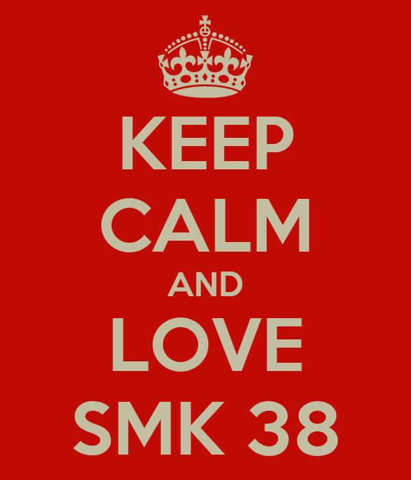 KEEP CALM AND LOVE SMK 38