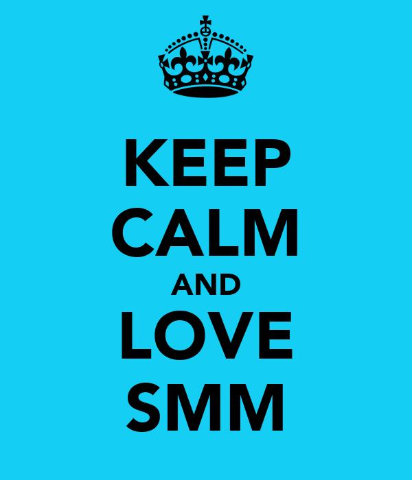 KEEP CALM AND LOVE SMM