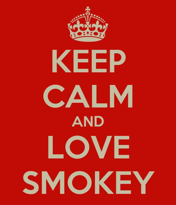 KEEP CALM AND LOVE SMOKEY