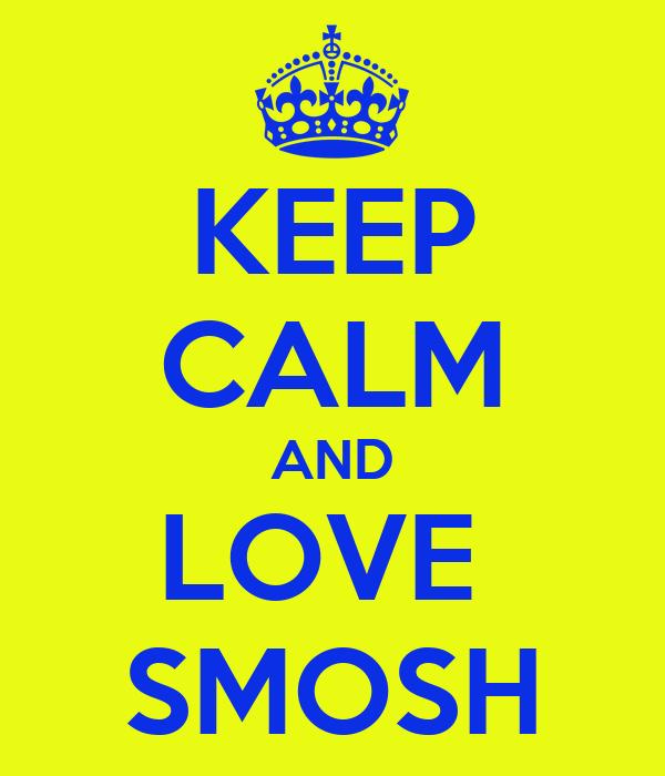 KEEP CALM AND LOVE  SMOSH