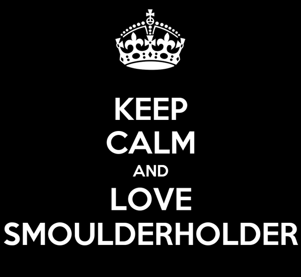 KEEP CALM AND LOVE SMOULDERHOLDER