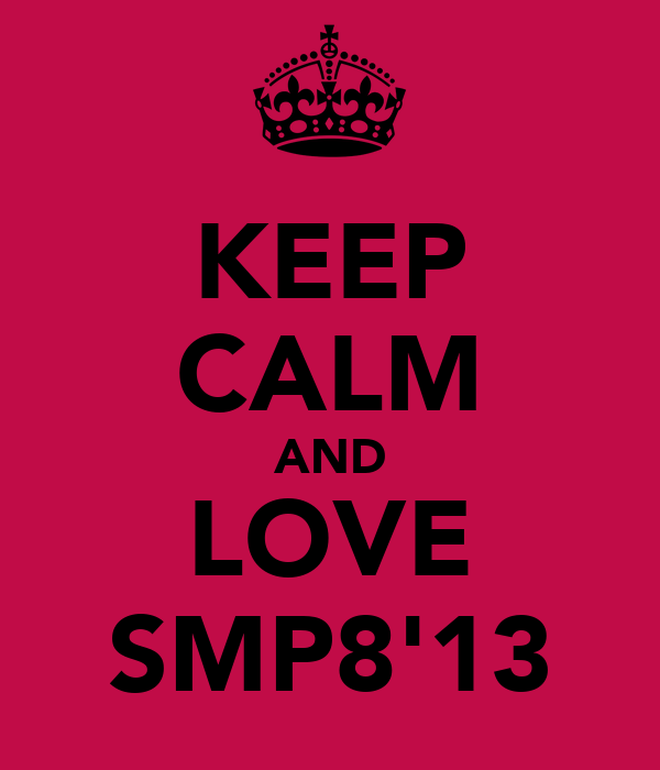 KEEP CALM AND LOVE SMP8'13