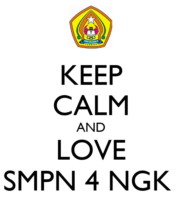 KEEP CALM AND LOVE SMPN 4 NGK