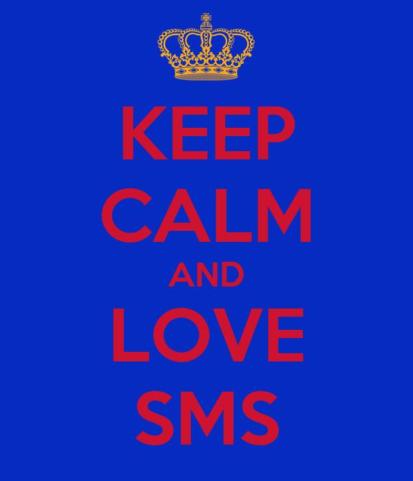 KEEP CALM AND LOVE SMS