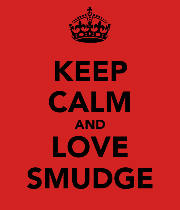 KEEP CALM AND LOVE SMUDGE