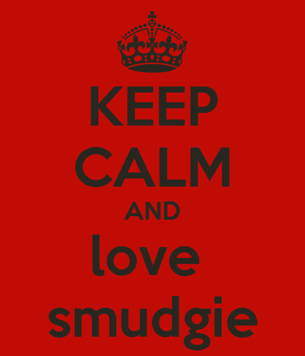 KEEP CALM AND love  smudgie