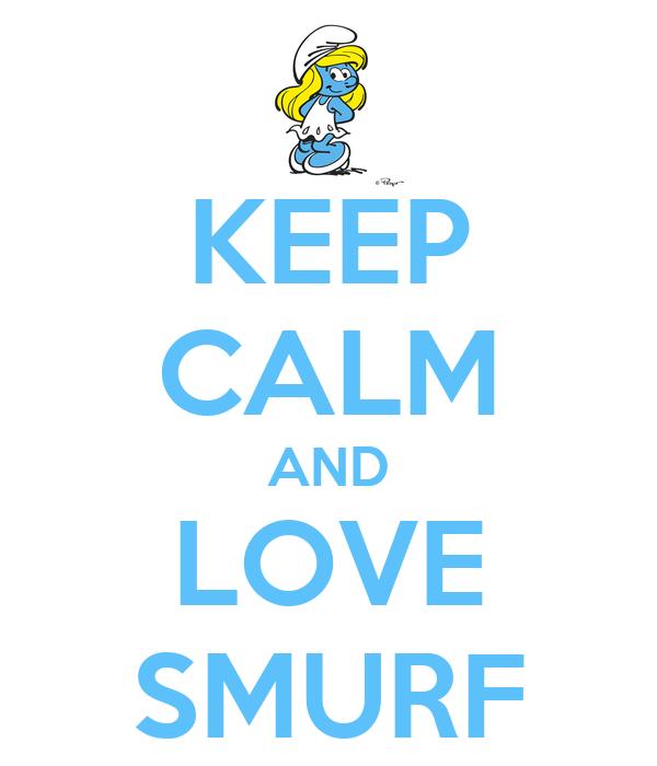 KEEP CALM AND LOVE SMURF