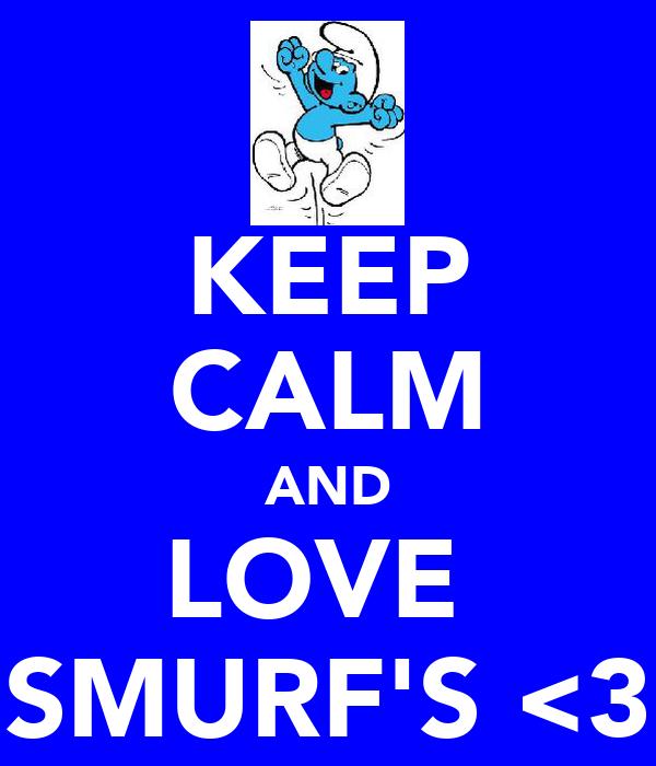 KEEP CALM AND LOVE  SMURF'S <3