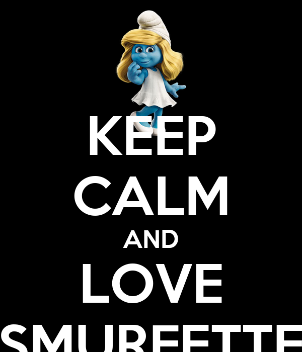 KEEP CALM AND LOVE SMURFETTE