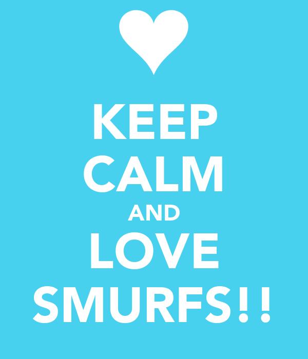 KEEP CALM AND LOVE SMURFS!!
