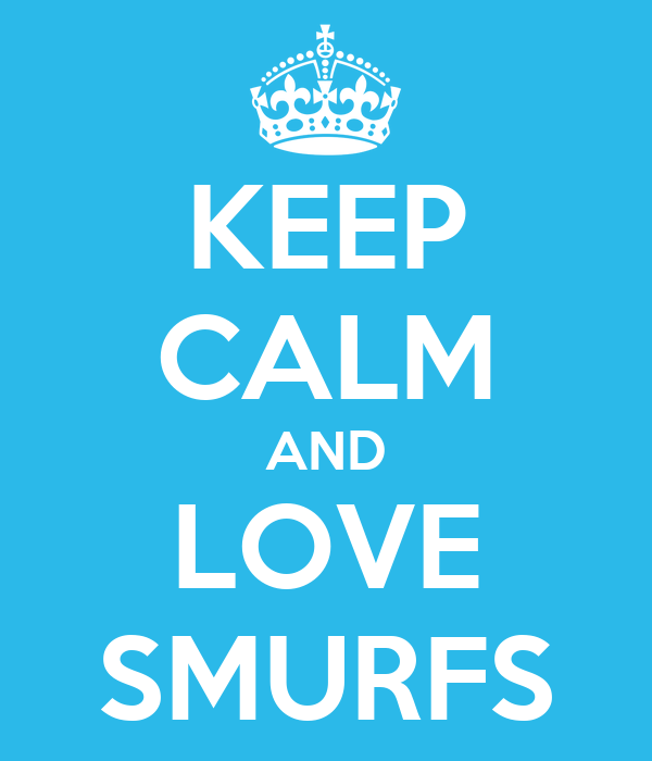 KEEP CALM AND LOVE SMURFS