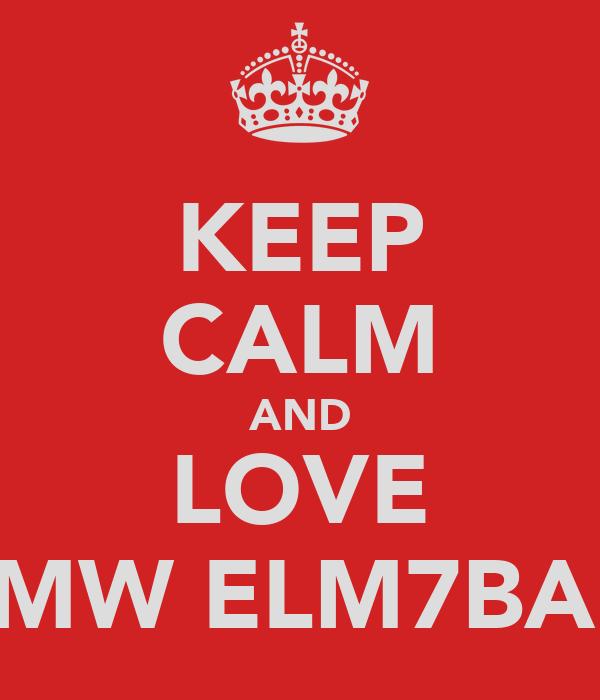 KEEP CALM AND LOVE SMW ELM7BAH
