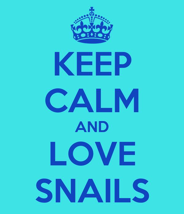 KEEP CALM AND LOVE SNAILS