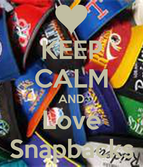 KEEP CALM AND Love Snapbacks