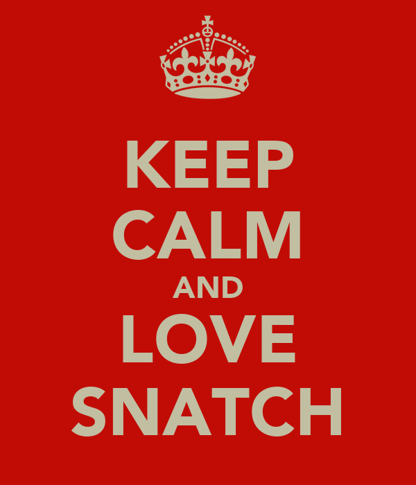 KEEP CALM AND LOVE SNATCH