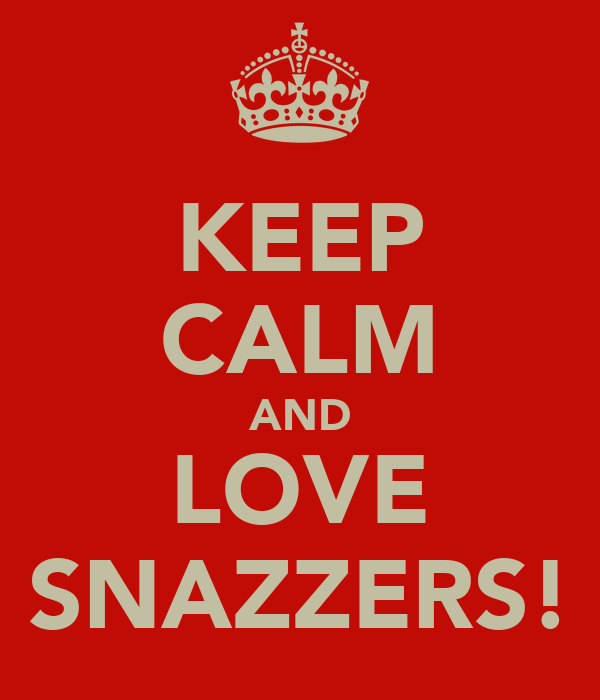 KEEP CALM AND LOVE SNAZZERS!
