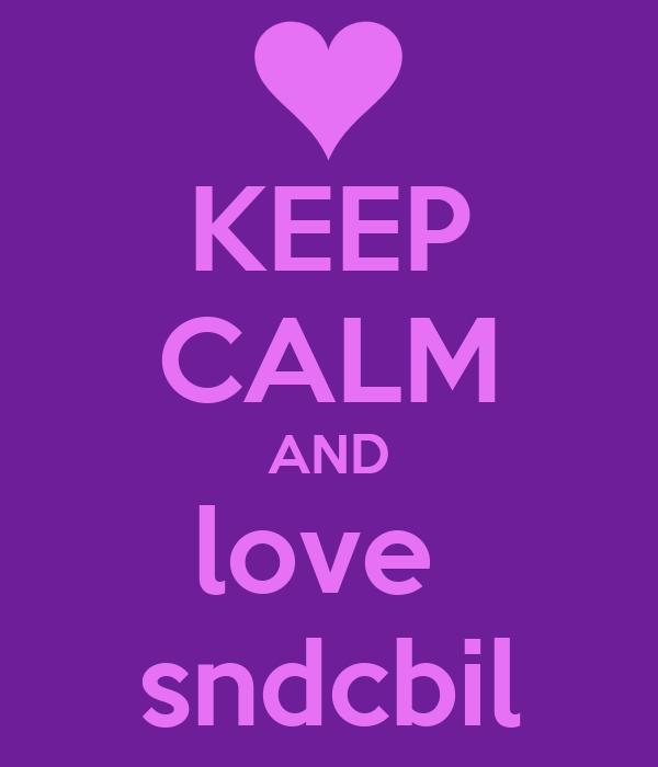 KEEP CALM AND love  sndcbil