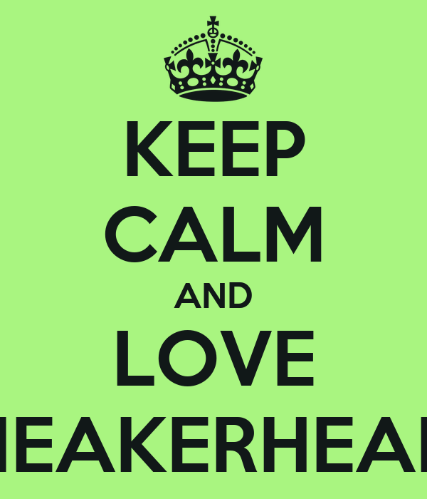 KEEP CALM AND LOVE SNEAKERHEADS