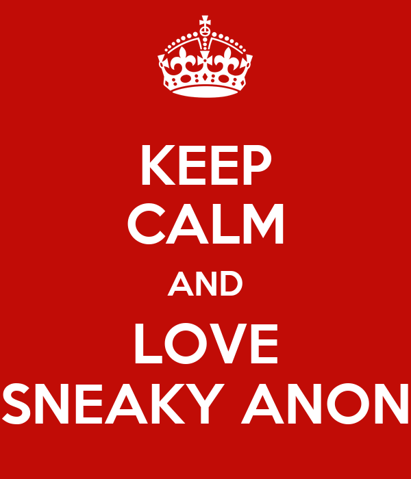 KEEP CALM AND LOVE SNEAKY ANON