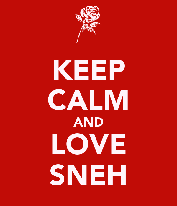 KEEP CALM AND LOVE SNEH