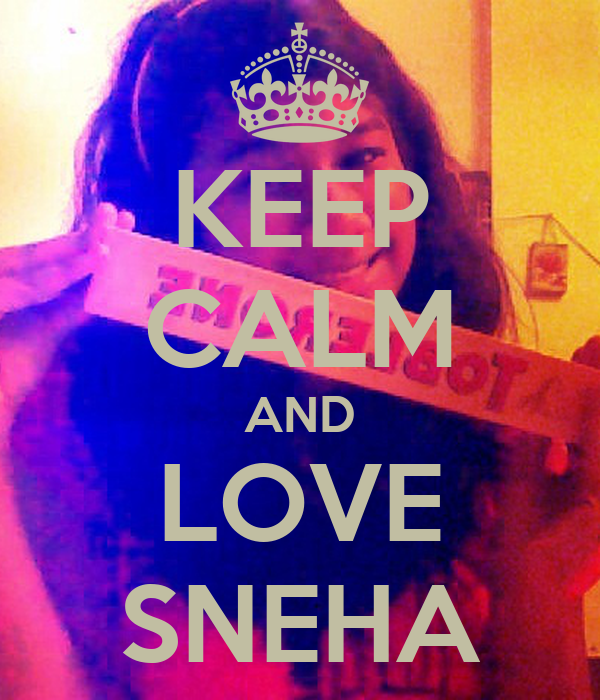 KEEP CALM AND LOVE SNEHA