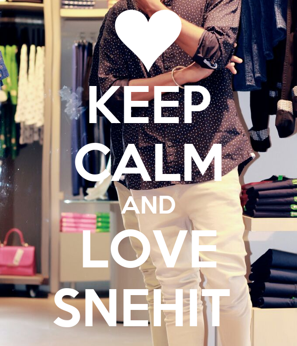 KEEP CALM AND LOVE SNEHIT