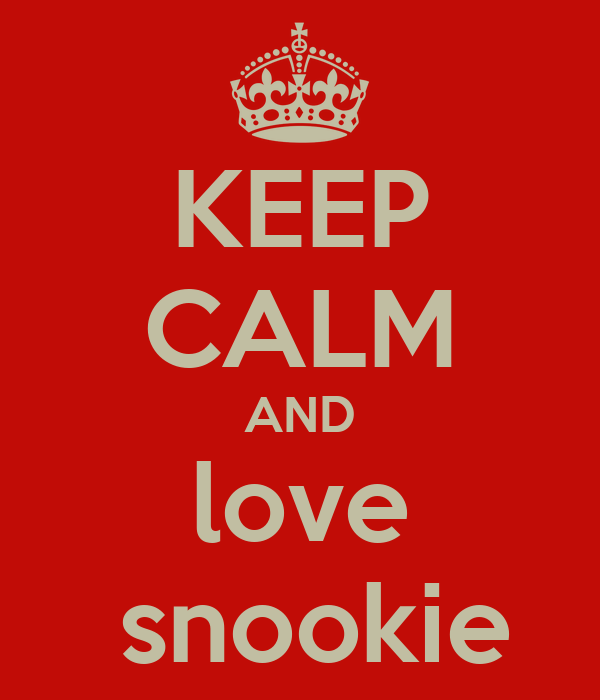 KEEP CALM AND love  snookie